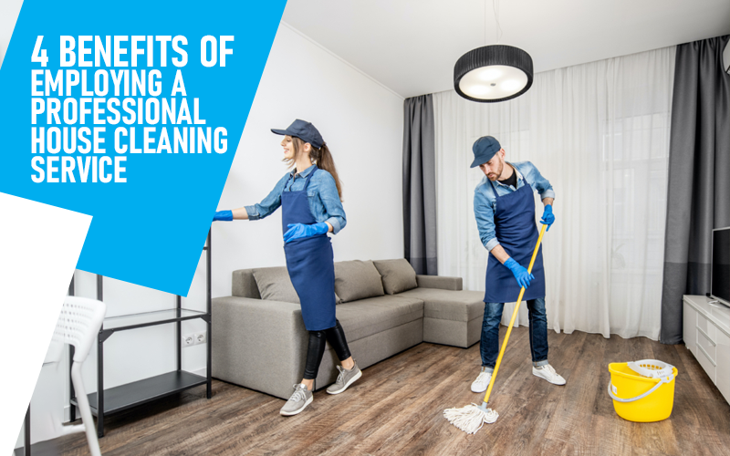 4 Benefits Of Employing A Professional House Cleaning Service