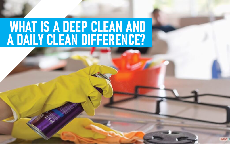 What is the difference between Deep Clean and a Daily Clean?
