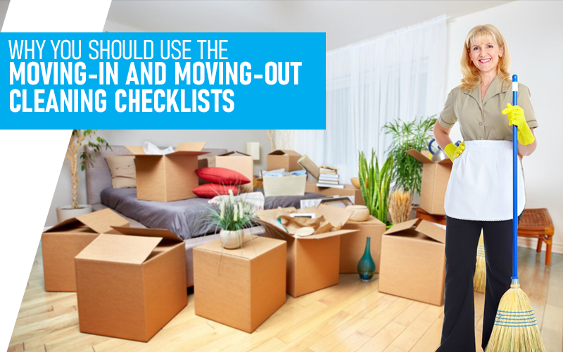 Why You Should Use The Moving-In And Moving-Out Cleaning Checklists